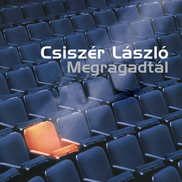 Csiszér László - Megragadtál